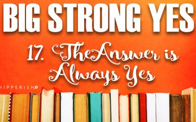 Big Strong Yes #17. The Answer is Always Yes
