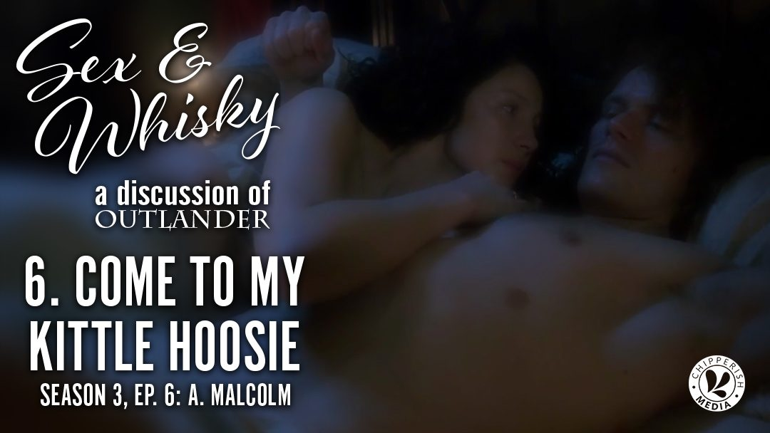 Sex & Whisky #6. Come to my Kittle Hoosie