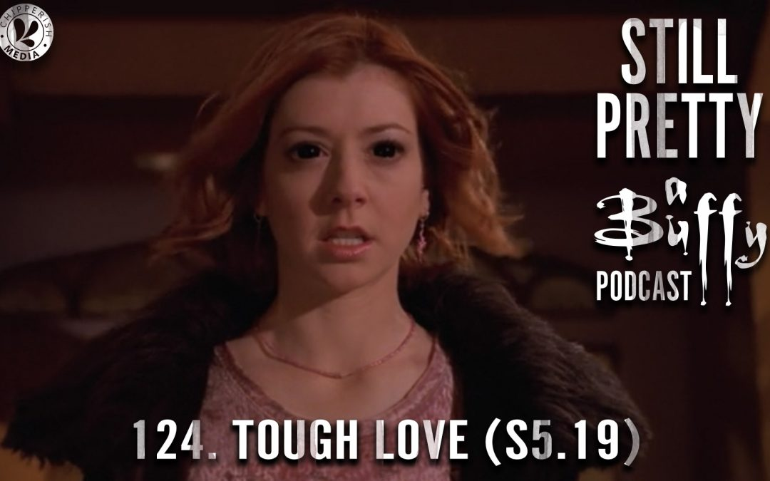 124. Tough Love (S5.19)