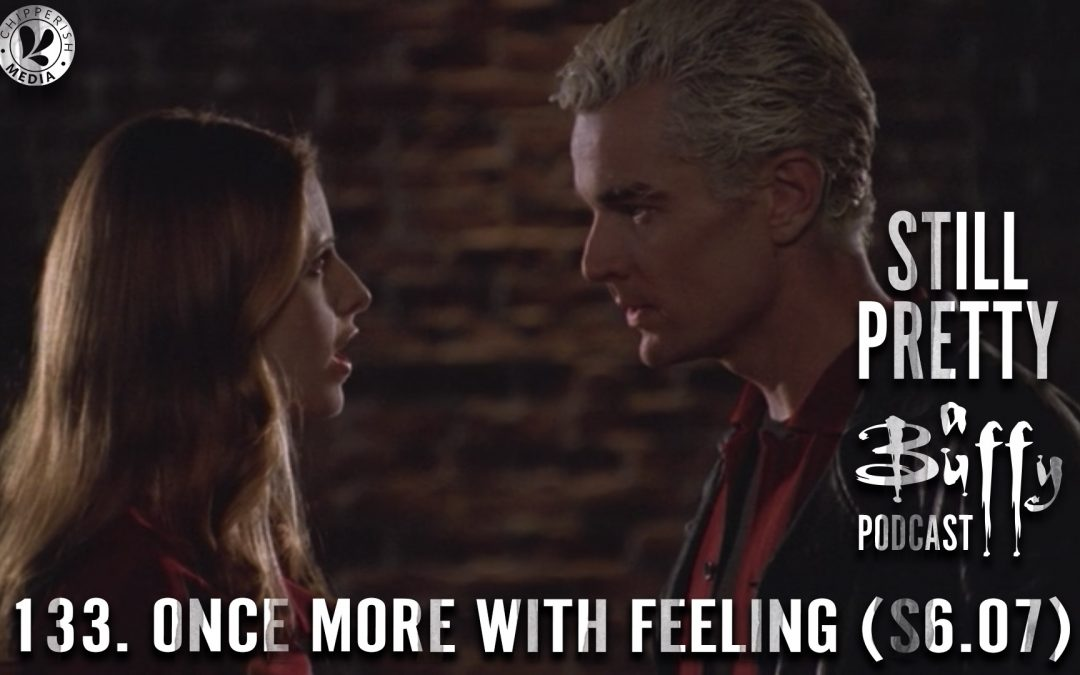 133. Once More With Feeling (S6.07)