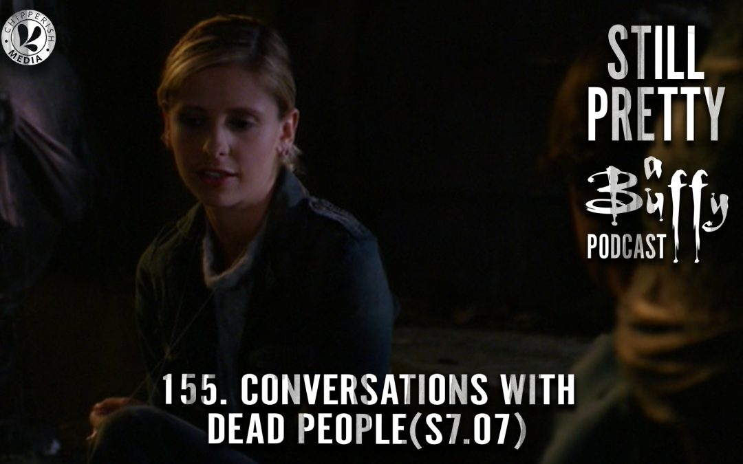 155. Conversations With Dead People (S7.07)